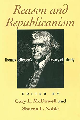 Reason and Republicanism: Thomas Jefferson's Legacy of Liberty 9780847685219
