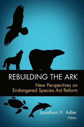 Rebuilding the Ark: New Perspectives on Endangered Species Act Reform 9780844743912