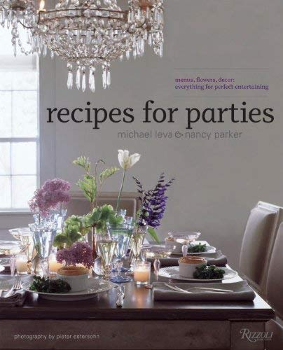 Recipes for Parties: Menus, Flowers, Decor: Everything for Perfect Entertaining 9780847831920
