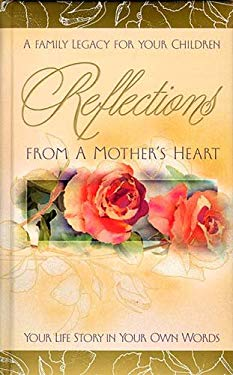 Reflections from a Mother's Heart: Your Life Story in Your Own Words 9780849990038