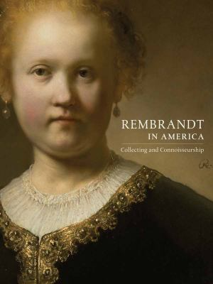 Rembrandt in America: Collecting and Connoisseurship 9780847836857