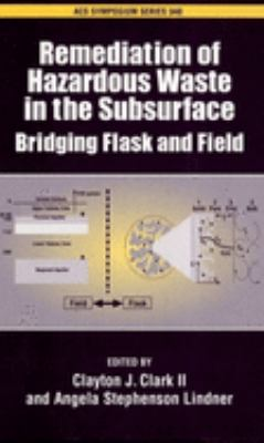 Remediation of Hazardous Waste in the Subsurface: Bridging Flask and Field 9780841239692
