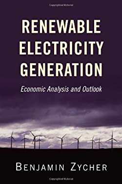 Renewable Electricity Generation: Economic Analysis and Outlook 9780844772226
