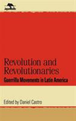 Revolution and Revolutionaries: Guerrilla Movements in Latin America 9780842026253
