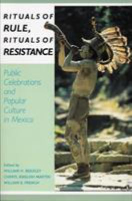 Rituals of Rule, Rituals of Resistance: Public Celebrations and Popular Culture in Mexico 9780842024167