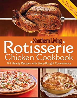 Rotisserie Chicken Cookbook: 101 Hearty Dishes with Store-Bought Convenience 9780848737023