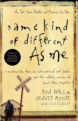 Same Kind of Different as Me: A Modern-Day Slave, an International Art Dealer, and the Unlikely Woman Who Bound Them Together 9780849919107