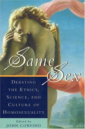 Same Sex: Debating the Ethics, Science, and Culture of Homosexuality 9780847684823
