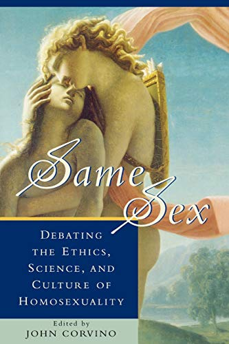 Same Sex: Debating the Ethics, Science, and Culture of Homosexuality 9780847684830