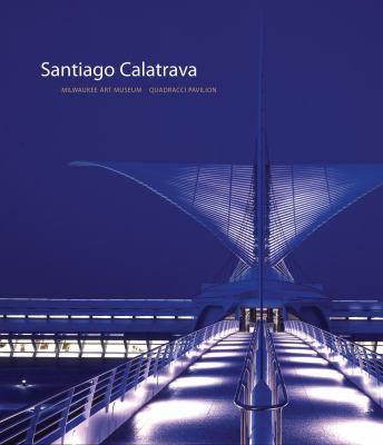 Santiago Calatrava: Milwaukee Art Museum, Quadracci Pavilion 9780847827015