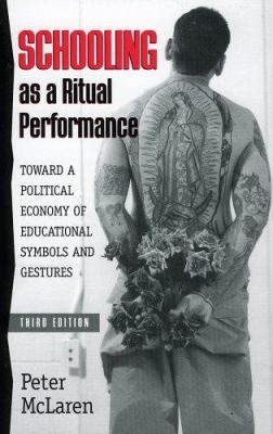 Schooling as a Ritual Performance: Towards a Political Economy of Educational Symbols and Gestures 9780847691951