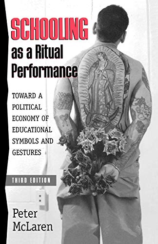 Schooling as a Ritual Performance: Towards a Political Economy of Educational Symbols and Gestures 9780847691968