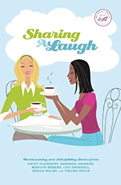 Sharing a Laugh: Heartwarming and Sidesplitting Stories from Patsy Clairmont, Barbara Johnson, Nicole Johnson, Marilyn Meberg, Luci Swi 9780849918667