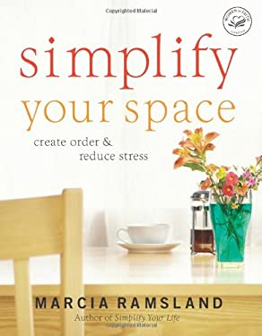 Simplify Your Space: Create Order & Reduce Stress 9780849915116