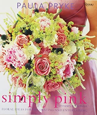 Simply Pink: Floral Ideas for Decorating and Entertaining 9780847831784