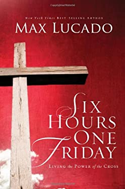 Six Hours One Friday: Living the Power of the Cross 9780849921292