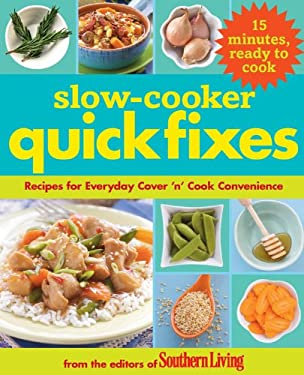 Slow-Cooker Quick Fixes: Recipes for Everyday Cover 'n' Cook Convenience 9780848733513