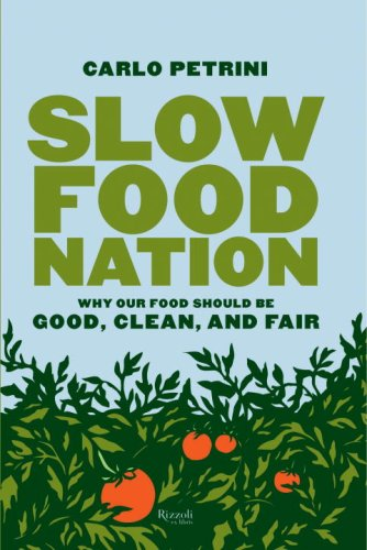 Slow Food Nation: Why Our Food Should Be Good, Clean, and Fair 9780847829453