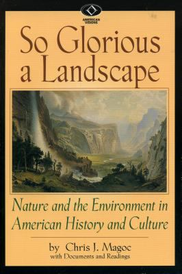 So Glorious a Landscape: Nature and the Environment in American History and Culture 9780842026956