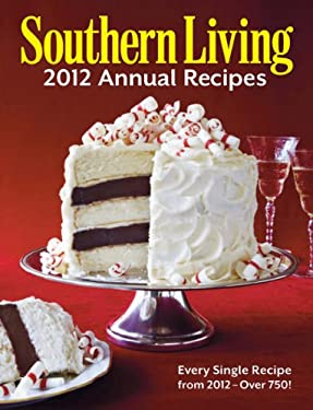 Southern Living 2012 Annual Recipes: Every Single Recipe from 2012 -- Over 750! 9780848736552