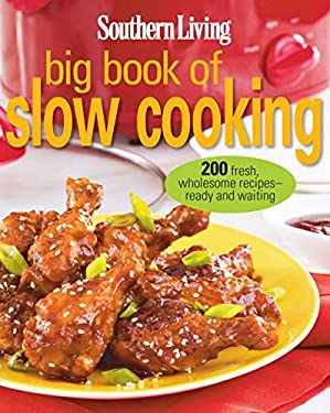 Southern Living Big Book of Slow Cooking: 200 Fresh, Wholesome Recipes -- Ready and Waiting 9780848737016