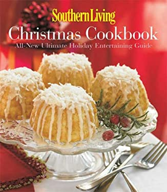 Southern Living Christmas Cookbook: All-New Ultimate Holiday Entertaining Guide