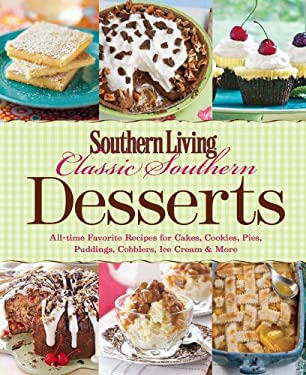 Classic Southern Desserts: All-Time Favorite Recipes for Cakes, Cookies, Pies, Pudding, Cobblers, Ice Cream & More 9780848736439