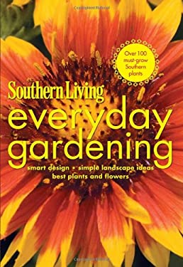 Southern Living Everyday Gardening: Smart Design * Simple Landscape Ideas * Best Plants and Flowers 9780848733520