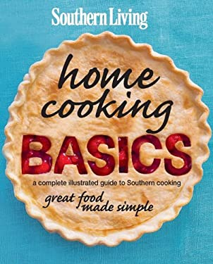 Southern Living Home Cooking Basics: A Complete Illustrated Guide to Southern Cooking 9780848735159