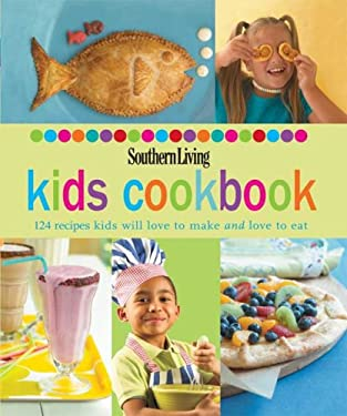 Southern Living Kids Cookbook: 124 Recipes Kids Will Love to Make and Love to Eat 9780848731786