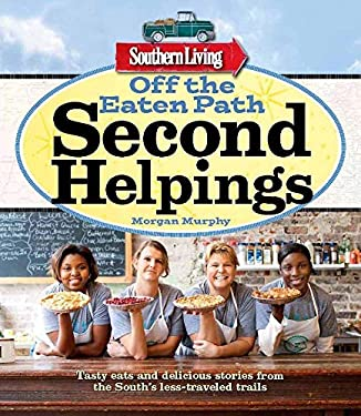 Southern Living Off the Eaten Path: Second Helpings: More Stick-To-Your Ribs Recipes, Colorful Characters, and Delicious Dives from the South's Less-T 9780848739553