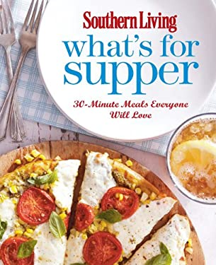 Southern Living What's for Supper: 30-Minute Meals Everyone Will Love 9780848736422