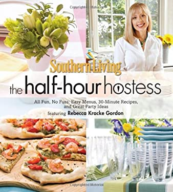 Southern Living the Half-Hour Hostess: All Fun, No Fuss: Easy Menus, 30-Minute Recipes, and Great Party Ideas 9780848734404