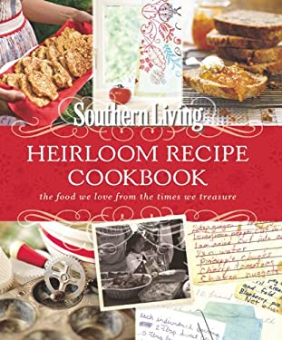 Southern Living Heirloom Recipe Cookbook: The Food We Love from the Times We Treasure 9780848734817