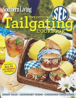 Southern Living the Official SEC Tailgating Cookbook: The Best Eats for Celebrating College Football 9780848738259