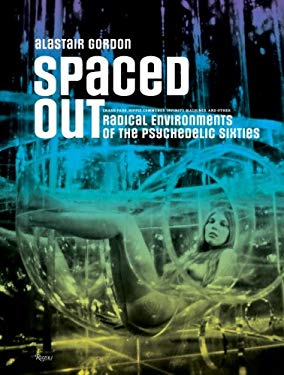 Spaced Out: Radical Environments of the Psychedelic Sixties 9780847831050