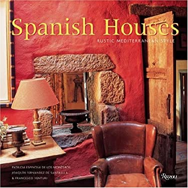 Spanish Houses: Rustic Mediterranean Style 9780847829132