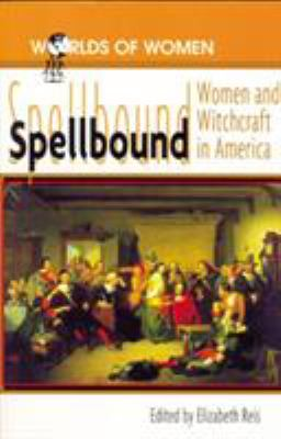 Spellbound: Woman and Witchcraft in America 9780842025768