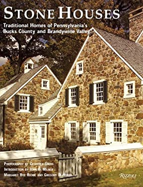Stone Houses: Traditional Homes of Pennsylvania's Bucks County and Brandywine Valley 9780847826872