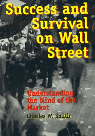 Success and Survival on Wall Street: Understanding the Mind of the Market 9780847694907