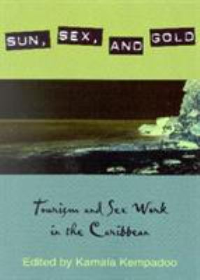 Sun, Sex, and Gold: Tourism and Sex Work in the Caribbean 9780847695171