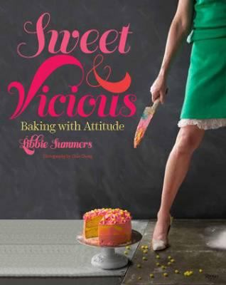 Sweet and Vicious: Baking with Attitude 9780847841042