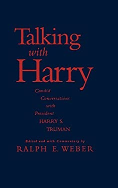 Talking with Harry: Candid Conversations with President Harry S. Truman 9780842029209