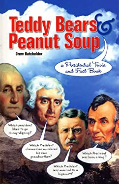 Teddy Bears & Peanut Soup: A Presidential Trivia and Fact Book 9780843716382