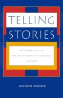Telling Stories: Postmodernism and the Invalidation of Traditional Narrative 9780847680412