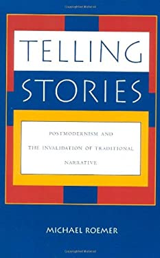 Telling Stories: Postmodernism and the Invalidation of Traditional Narrative 9780847680429