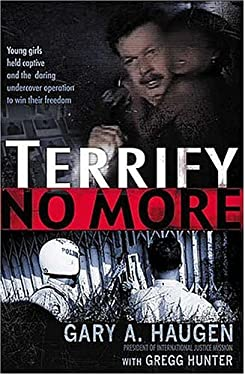Terrify No More: Young Girls Held Captive and the Daring Undercover Operation to Win Their Freedom 9780849918384