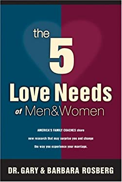 The 5 Love Needs of Men & Women: America's Family Coaches Share New Research That May Surprise You and Change the Way You Experience Your Marriage 9780842349949