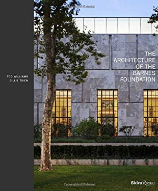 The Architecture of the Barnes Foundation: Gallery in a Garden, Garden in a Gallery 9780847838059