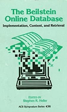 The Beilstein Online Database: Implementation, Content, and Retrieval 9780841218628